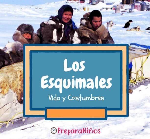 Los Esquimales o Inuit: Características y Costumbres de los Esquimales