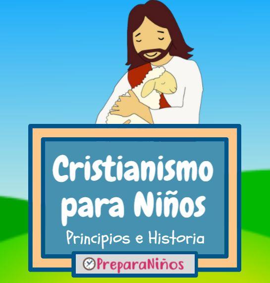 Todo Sobre El Cristianismo Para Niños ✞ Orígen, Creencias y Principios