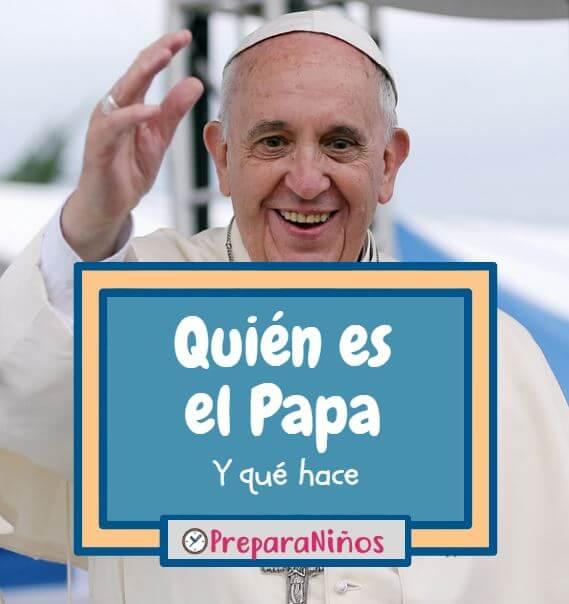 Quién es el Papa Francisco y Qué Hace